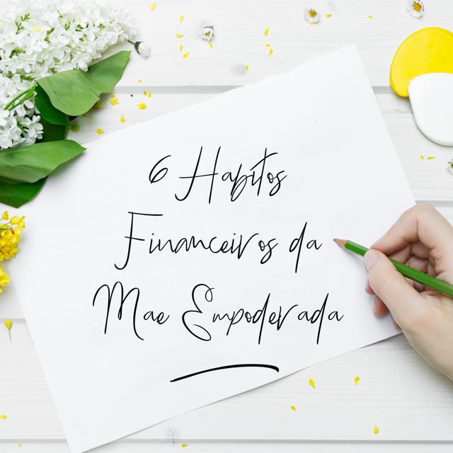 Habitos Financeiros da Mae Empoderada 4 - 6 hábitos financeiros da mãe empoderada